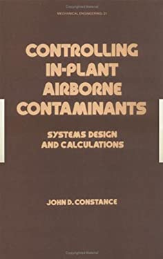 Controlling In-Plant Airborne Contaminants: Systems Design and Calculations 9780824719005