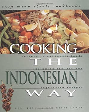 Cooking the Indonesian Way: Culturally Authentic Foods Including Low-Fat and Vegetarian Recipes 9780822541271