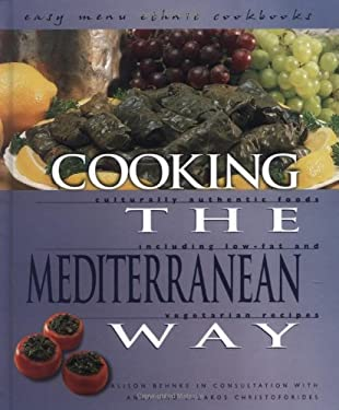 Cooking the Mediterranean Way: Culturally Authentic Foods Including Low-Fat and Vegetarian Recipes 9780822512370