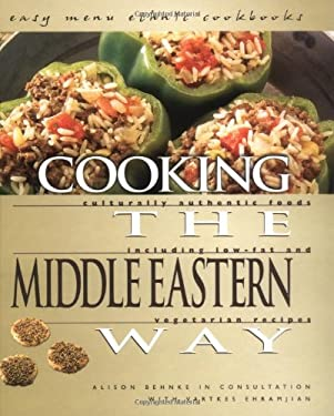 Cooking the Middle Eastern Way: Culturally Authentic Foods Including Low-Fat and Vegetarian Recipes 9780822512387