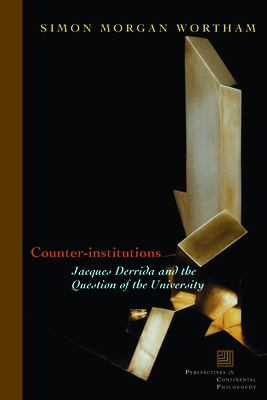 Counter-Institutions: Jacques Derrida and the Question of the University 9780823226665