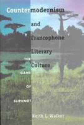 Countermodernism and Francophone Literary Culture: The Game of Slipknot 9780822321439