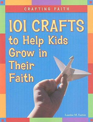 Crafting Faith: 101 Crafts to Help Kids Grow in Their Faith 9780829427042