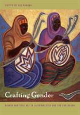 Crafting Gender: Women and Folk Art in Latin America and the Caribbean 9780822331704