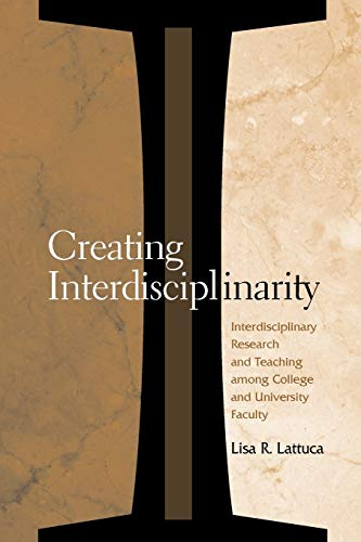 Creating Interdisciplinarity: Interdisciplinary Research and Teaching Among College and University Faculty 9780826513830