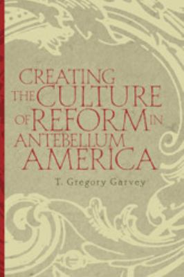 Creating the Culture of Reform in Antebellum America 9780820326856