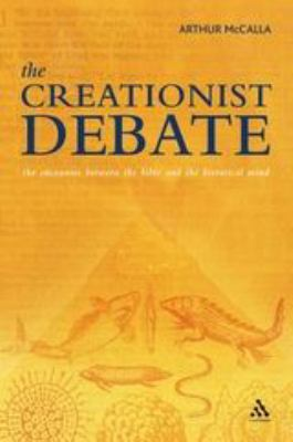The Creationist Debate: The Encounter Between the Bible and the Historical Mind
