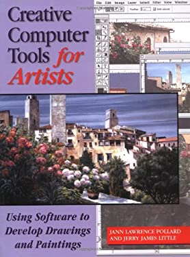 Creative Computer Tools for Artists: Using Software to Develop Drawings and Paintings Jann Lawrence Pollard and Jerry James Little