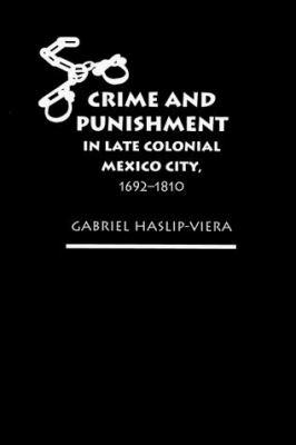 Crime and Punishment in Late Colonial Mexico City, 1692-1810 9780826318756