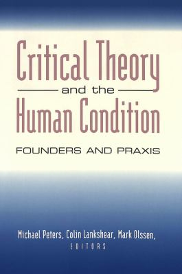 Critical Theory and the Human Condition: Past, Present, and Future 9780820451688