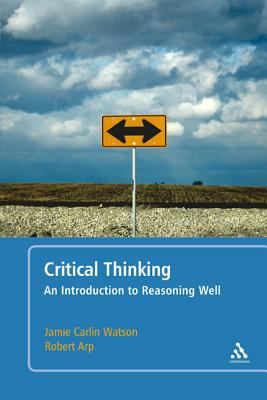 Critical Thinking: An Introduction to Reasoning Well 9780826424921