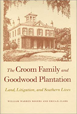 Croom Family and Goodwood Plantation 9780820320694