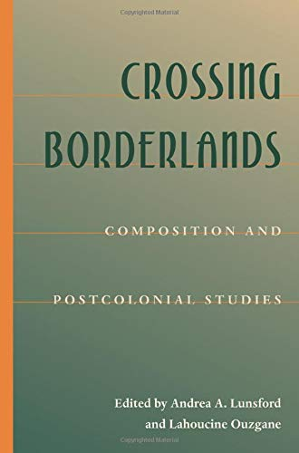 Crossing Borderlands: Composition and Postcolonial Studies 9780822958376