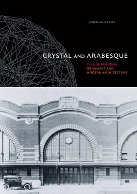 Crystal and Arabesque: Claude Bragdon, Ornament, and Modern Architecture 9780822943624