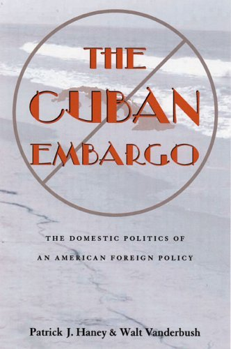 The Cuban Embargo: Domestic Politics of American Foreign Policy 9780822958635