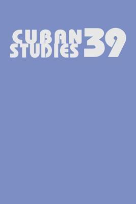 Cuban Studies 39 9780822943600