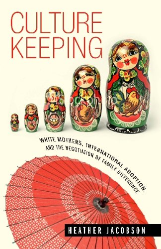 Culture Keeping: White Mothers, International Adoption, and the Negotiation of Family Difference 9780826516183