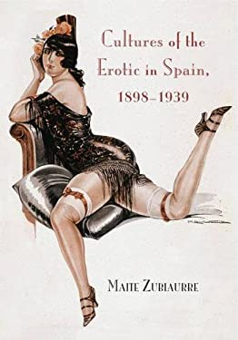 Cultures of the Erotic in Spain, 1898-1939 9780826516961