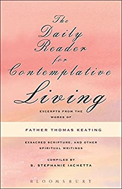 Daily Reader for Contemplative Living: Excerpts from the Works of Father Thomas Keating, O.C.S.O 9780826415158