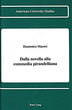 Dalla Novella Alla Commedia Pirandelliana: Domenico Maceri 9780820414836