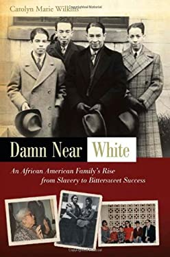 Damn Near White: An African American Family's Rise from Slavery to Bittersweet Success 9780826218995