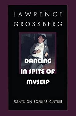 Dancing in Spite of Myself: Essays on Popular Culture 9780822319177