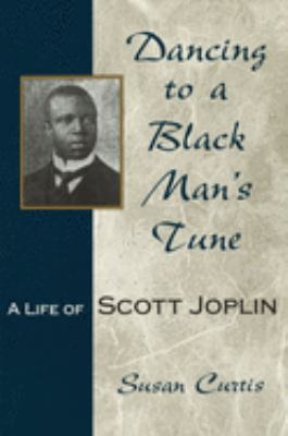 Dancing to a Black Man's Tune: A Life of Scott Joplin 9780826215475