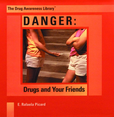 Danger: Drugs and Your Friends 9780823950492