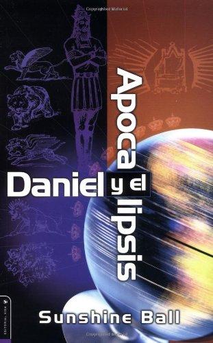 Daniel y El Apocalipsis: El Plan de Dios En Las Profec as de Las Naciones del Mundo, El Futuro del Pueblo de Israel, La Iglesia y Los Gentiles = Danie 9780829731842