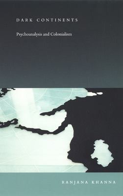 Dark Continents: Psychoanalysis and Colonialism 9780822330677
