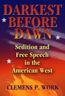 Darkest Before Dawn: Sedition and Free Speech in the American West 9780826337931