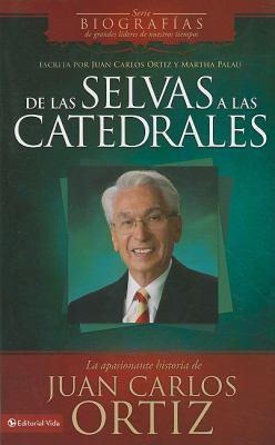 De las Selvas A las Catedrales: La Apasionante Histoira de Juan Carlos Ortiz = From the Forests to Cathedrals 9780829752724