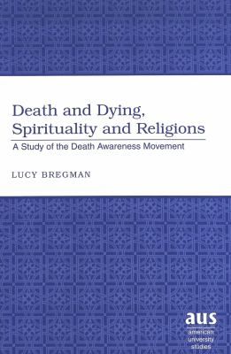 Death and Dying, Spirituality and Religions: A Study of the Death Awareness Movement 9780820467290