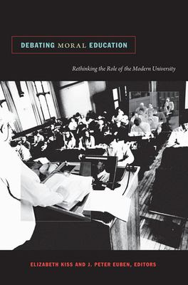 Debating Moral Education: Rethinking the Role of the Modern University 9780822346166