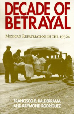Decade of Betrayal: Mexican Repatriation in the 1930s 9780826315755