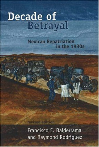 Decade of Betrayal: Mexican Repatriation in the 1930s 9780826339737
