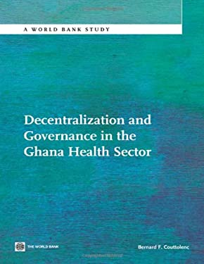 Decentralization and Governance in the Ghana Health Sector 9780821395899