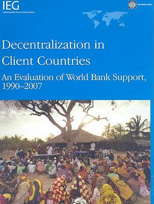 Decentralization in Client Countries: An Evaluation of World Bank Support, 1990-2007 9780821376355
