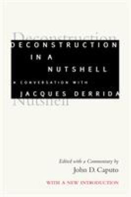 Deconstruction in a Nutshell: A Conversation with Jacques Derrida 9780823217540