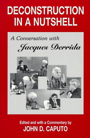 Deconstruction in a Nutshell: A Conversation with Jacques Derrida 9780823217557