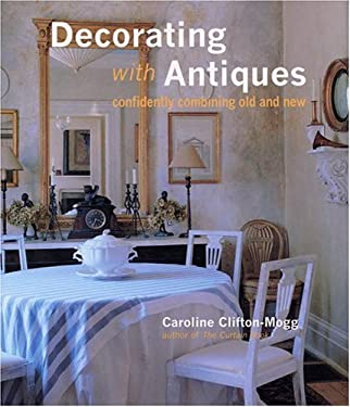 Decorating with Antiques: Confidently Combining Old and New 9780821225653