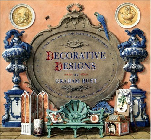 Decorative Designs: Over 100 Ideas for Painted Interiors, Furniture, and Decorated Objects 9780821226575