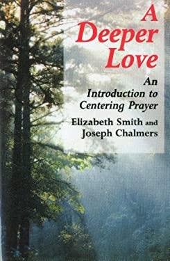Deeper Love: An Introduction to Centering Prayer 9780826412102