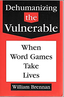 Dehumanizing the Vulnerable: When Word Games Take Lives 9780829408218