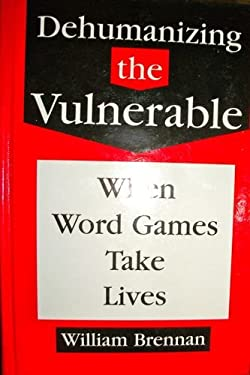 Dehumanizing the Vulnerable: When Word Games Take Lives 9780829408225