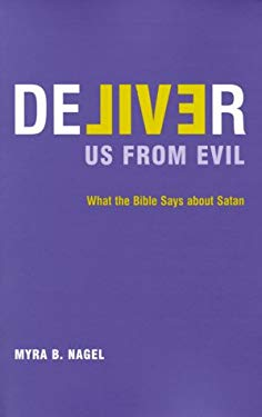 Deliver Us from Evil: What the Bible Says about Satan