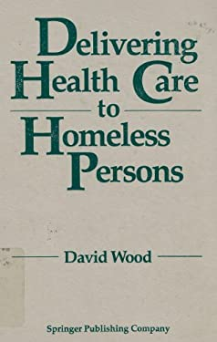 Delivering Health Care to Homeless Persons: The Diagnosis and Management of Medical and Mental Health Conditions
