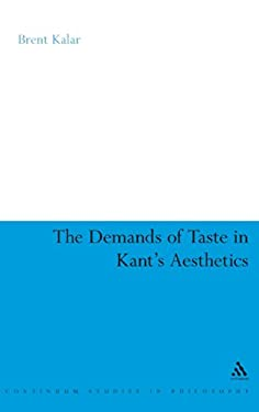 The Demands of Taste in Kant's Aesthetics 9780826488909
