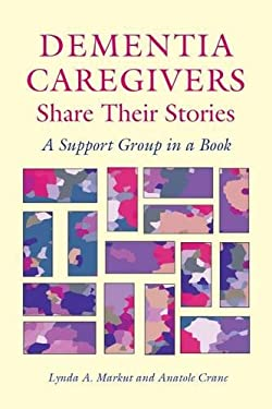 Dementia Caregivers Share Their Stories: A Support Group in a Book 9780826514806