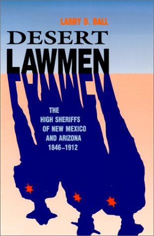 Desert Lawmen: The High Sheriffs of New Mexico and Arizona 1846-1912 9780826317001